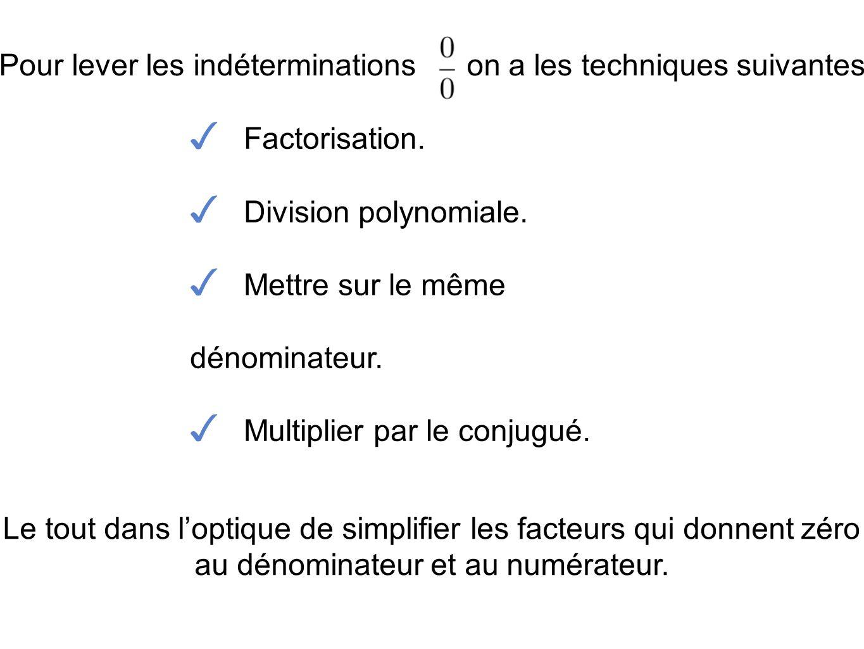 Pour lever les indéterminations on a les techniques suivantes Factorisation. Division polynomiale. Mettre sur le même dénominateur. Multiplier par le
