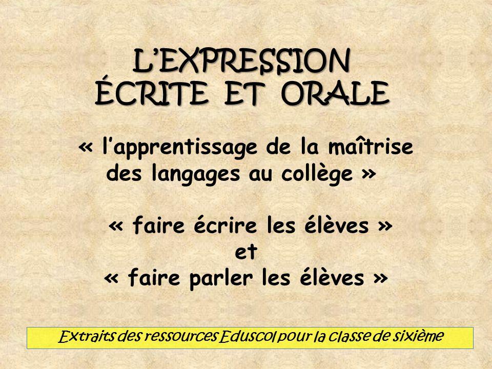 LEXPRESSION ÉCRITE ET ORALE « lapprentissage de la maîtrise des langages au collège » « faire écrire les élèves » et « faire parler les élèves » Extra