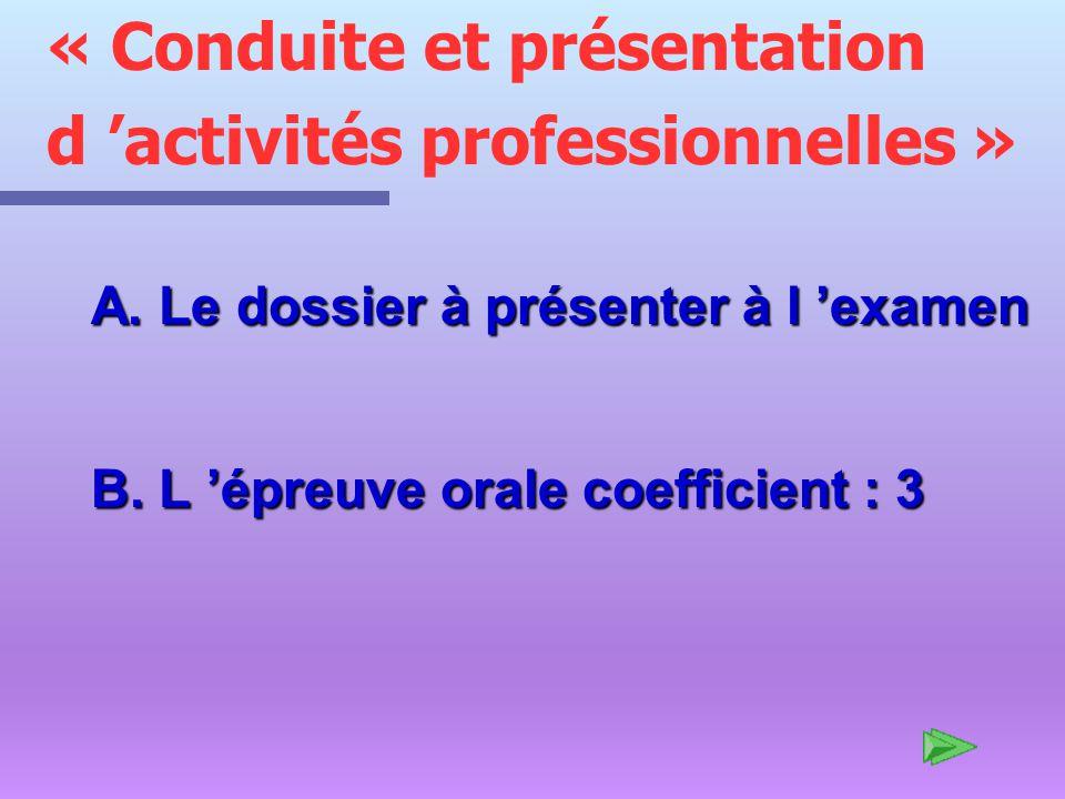 « Conduite et présentation d activités professionnelles » A. Le dossier à présenter à l examen B. L épreuve orale coefficient : 3