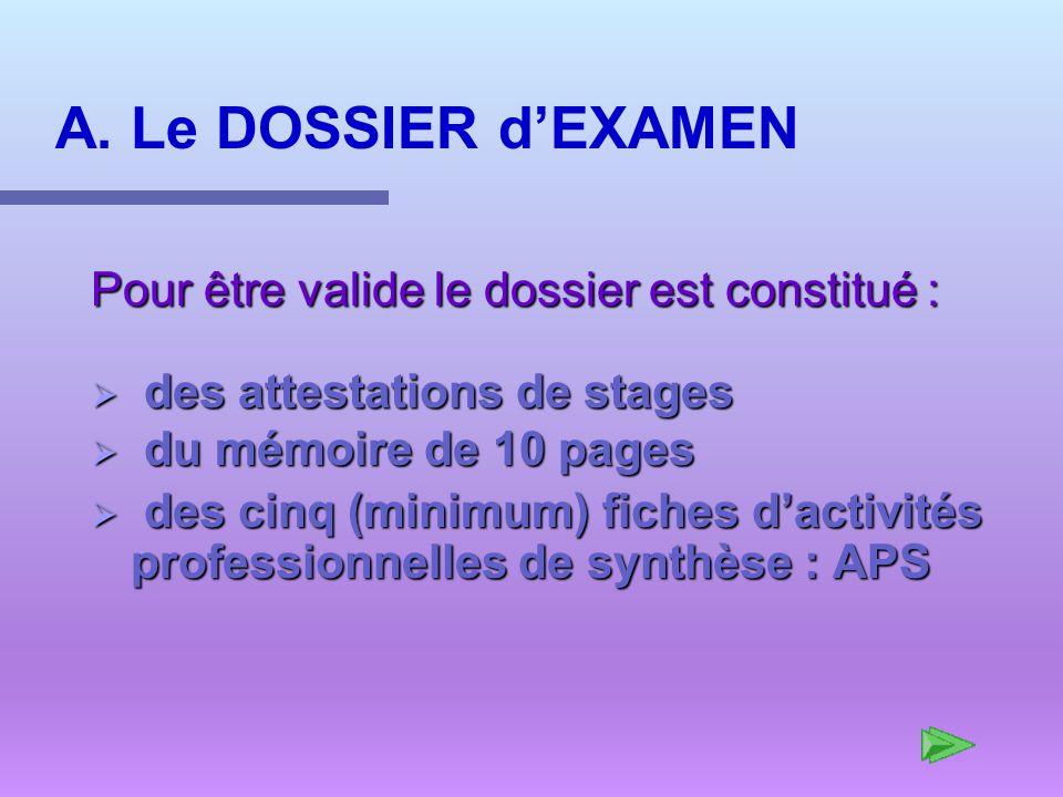 A. Le DOSSIER dEXAMEN Pour être valide le dossier est constitué : des attestations de stages des attestations de stages du mémoire de 10 pages du mémo