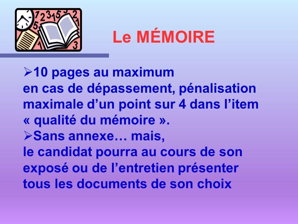 10 pages au maximum en cas de dépassement, pénalisation maximale dun point sur 4 dans litem « qualité du mémoire ». Sans annexe… mais, le candidat pou
