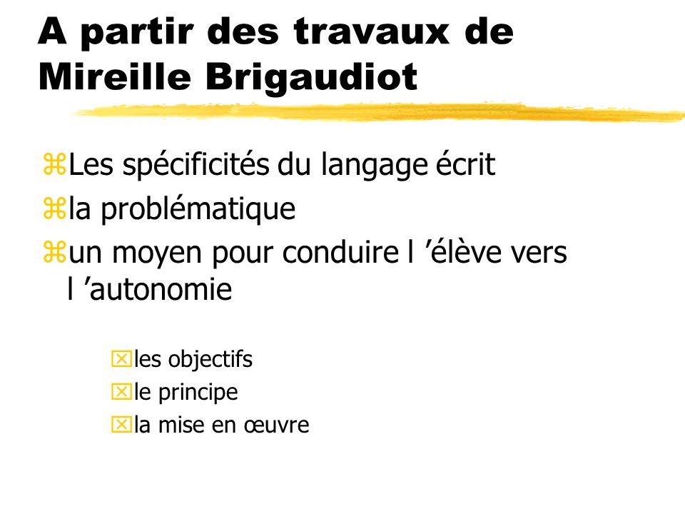 A partir des travaux de Mireille Brigaudiot zLes spécificités du langage écrit zla problématique zun moyen pour conduire l élève vers l autonomie xles