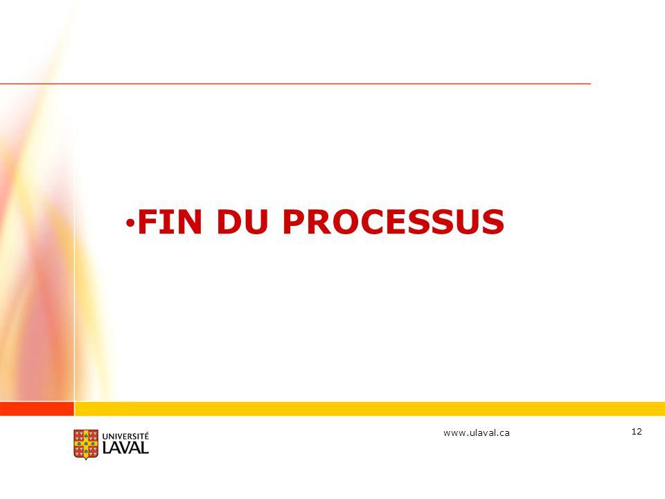 www.ulaval.ca 12 FIN DU PROCESSUS