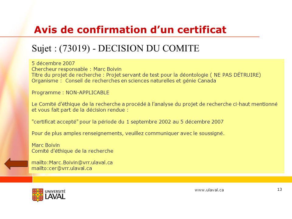 www.ulaval.ca 13 Avis de confirmation dun certificat Sujet : (73019) - DECISION DU COMITE 5 décembre 2007 Chercheur responsable : Marc Boivin Titre du