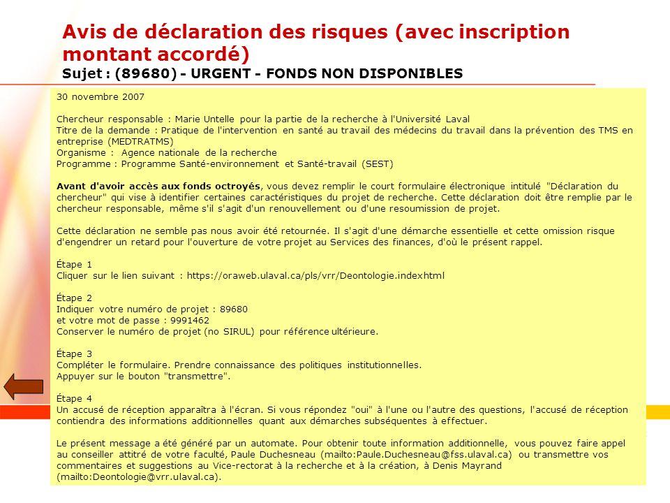 www.ulaval.ca 15 Avis de déclaration des risques (avec inscription montant accordé) Sujet : (89680) - URGENT - FONDS NON DISPONIBLES 30 novembre 2007