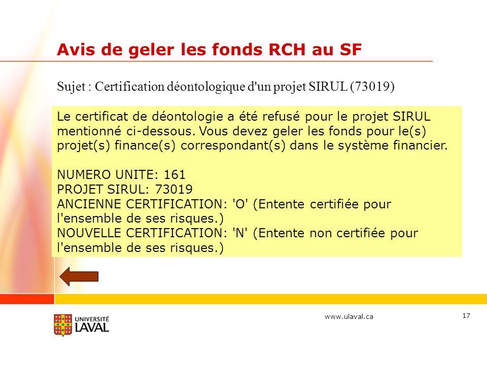 www.ulaval.ca 17 Avis de geler les fonds RCH au SF Sujet : Certification déontologique d'un projet SIRUL (73019) Le certificat de déontologie a été re