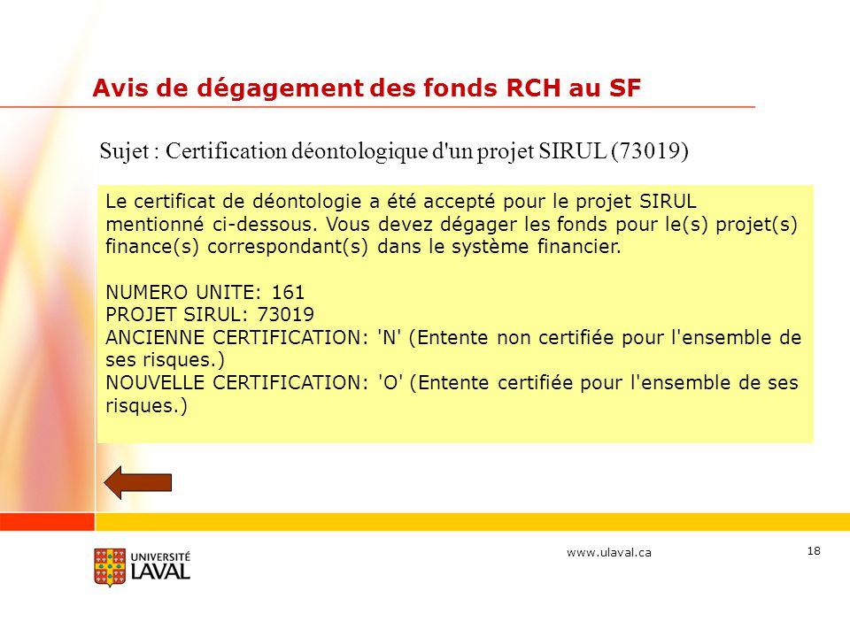 www.ulaval.ca 18 Avis de dégagement des fonds RCH au SF Le certificat de déontologie a été accepté pour le projet SIRUL mentionné ci-dessous. Vous dev