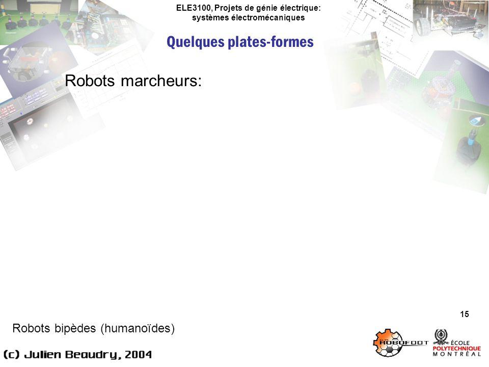 ELE3100, Projets de génie électrique: systèmes électromécaniques Quelques plates-formes 15 Robots marcheurs: Robots bipèdes (humanoïdes)