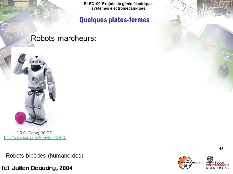 ELE3100, Projets de génie électrique: systèmes électromécaniques Quelques plates-formes 16 Robots marcheurs: Robots bipèdes (humanoïdes) QRIO (Sony),