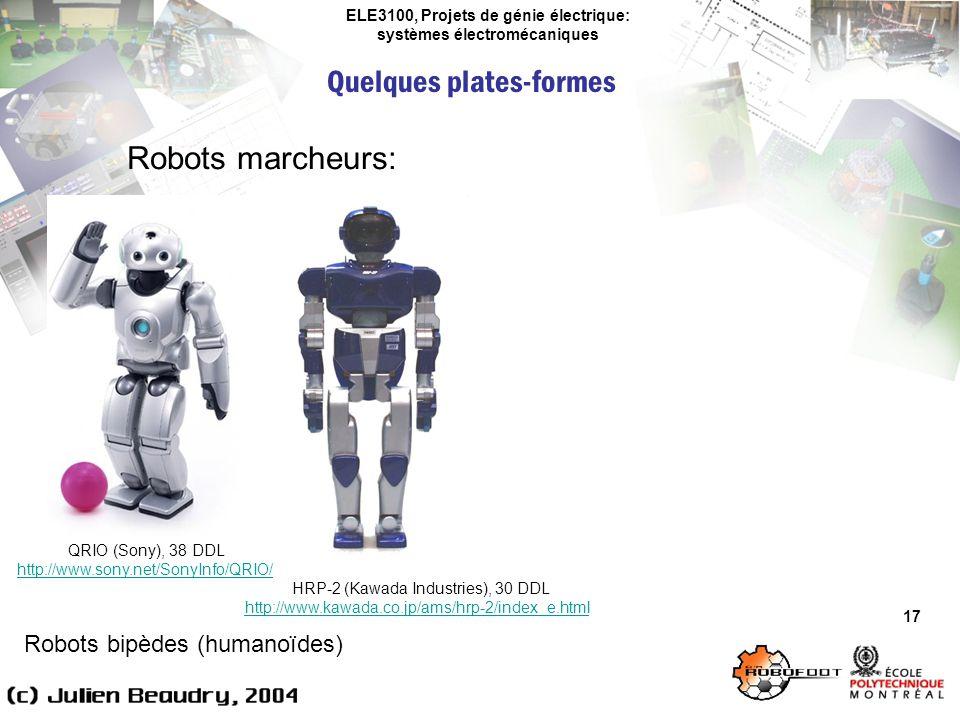ELE3100, Projets de génie électrique: systèmes électromécaniques Quelques plates-formes 17 Robots marcheurs: Robots bipèdes (humanoïdes) QRIO (Sony),