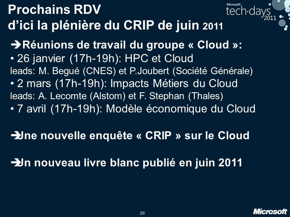 29 Prochains RDV dici la plénière du CRIP de juin 2011 Réunions de travail du groupe « Cloud »: 26 janvier (17h-19h): HPC et Cloud leads: M. Begué (CN