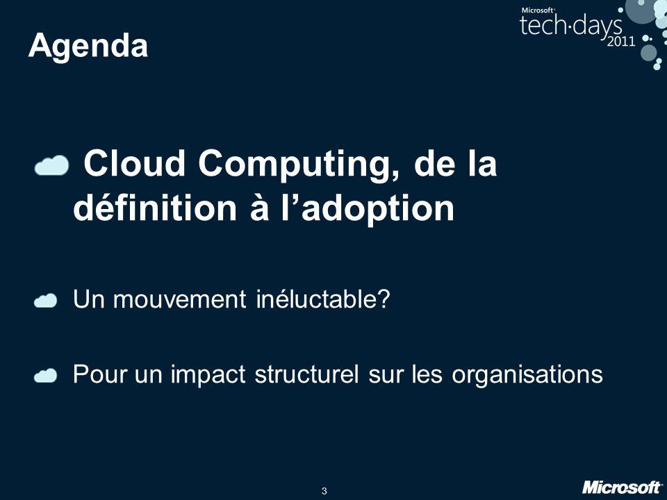 3 Agenda Cloud Computing, de la définition à ladoption Un mouvement inéluctable? Pour un impact structurel sur les organisations