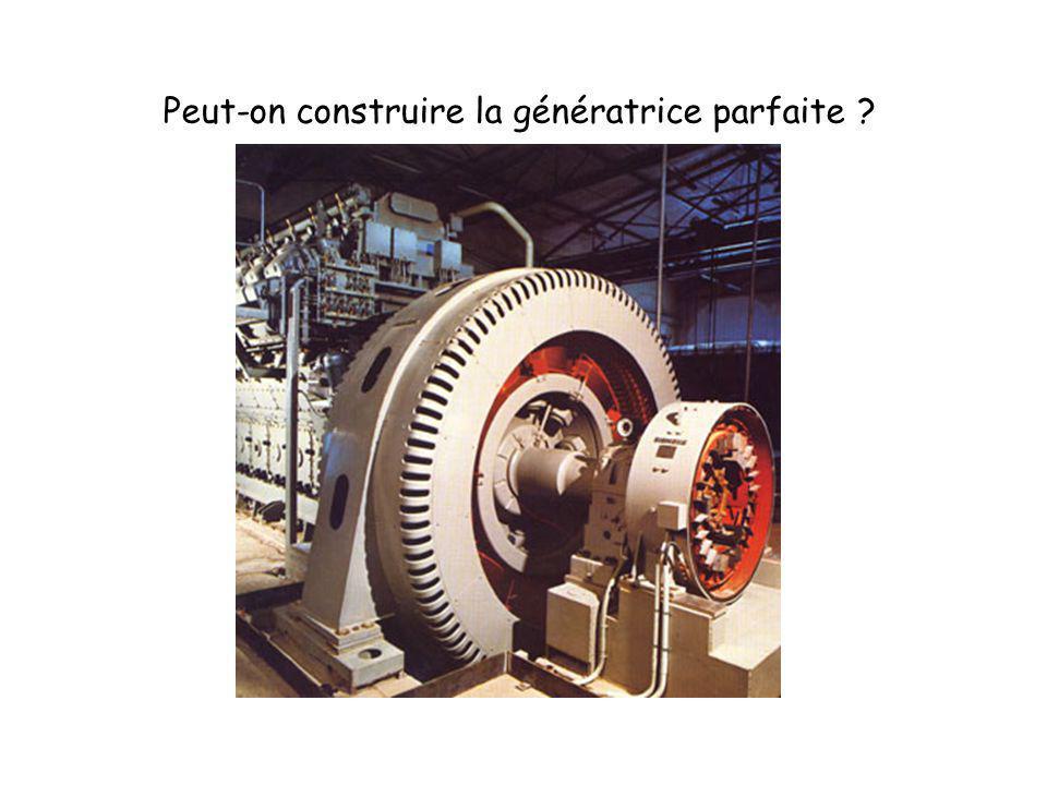 Peut-on construire la génératrice parfaite ?