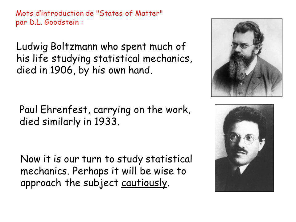 Ludwig Boltzmann who spent much of his life studying statistical mechanics, died in 1906, by his own hand. Now it is our turn to study statistical mec