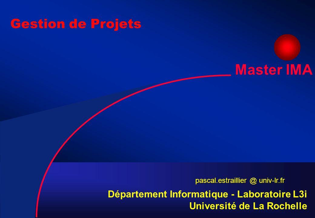 Master IMA - Gestion de projet Pascal ESTRAILLIER 2 Gestion de Projets pascal.estraillier @ univ-lr.fr Département Informatique - Laboratoire L3i Université de La Rochelle Master IMA