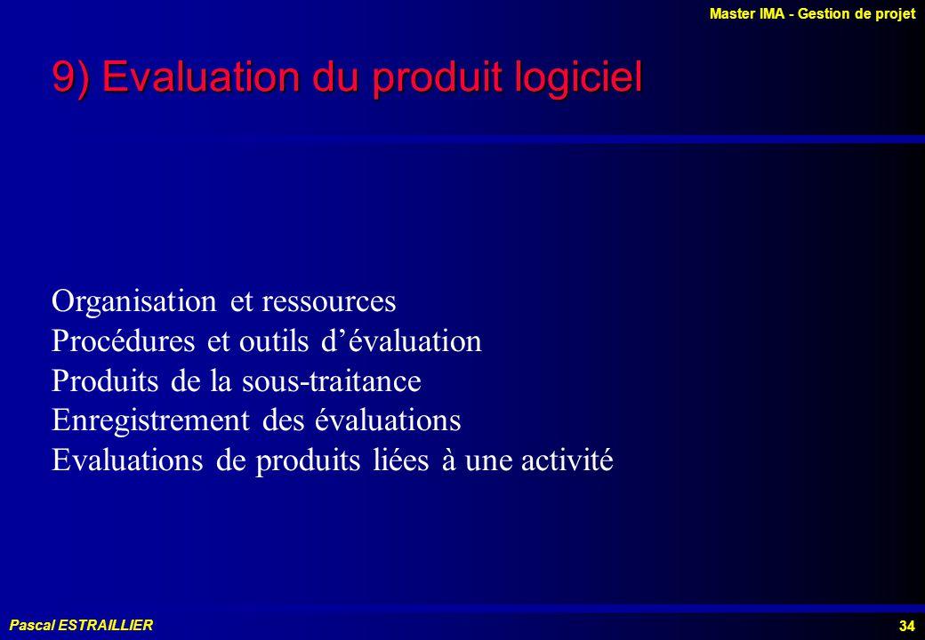 Master IMA - Gestion de projet Pascal ESTRAILLIER 34 9) Evaluation du produit logiciel Organisation et ressources Procédures et outils dévaluation Produits de la sous-traitance Enregistrement des évaluations Evaluations de produits liées à une activité