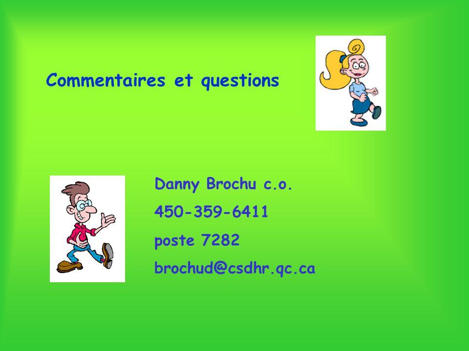 Commentaires et questions Danny Brochu c.o. 450-359-6411 poste 7282 brochud@csdhr.qc.ca