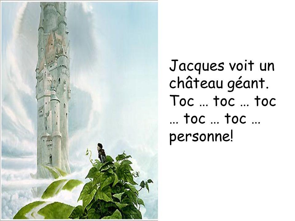 Jacques voit un château géant. Toc … toc … toc … toc … toc … personne!