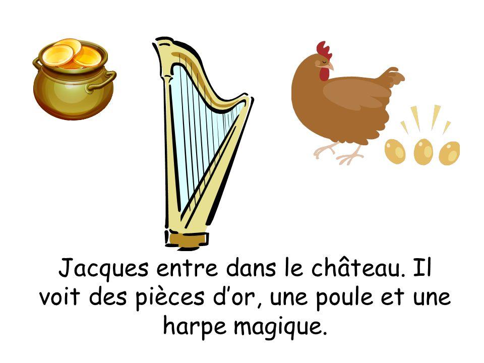 Jacques entre dans le château. Il voit des pièces dor, une poule et une harpe magique.