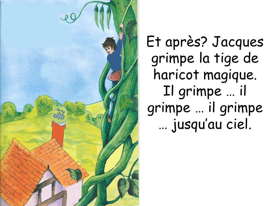 Et après? Jacques grimpe la tige de haricot magique. Il grimpe … il grimpe … il grimpe … jusquau ciel.