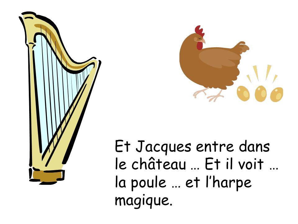 Et Jacques entre dans le château … Et il voit … la poule … et lharpe magique.