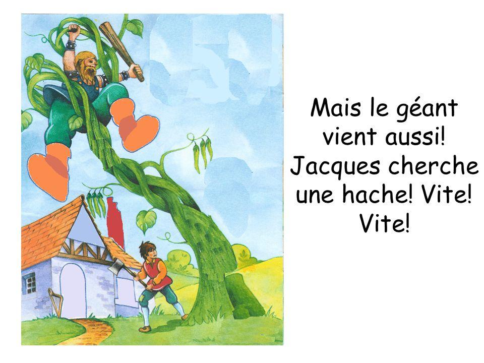 Mais le géant vient aussi! Jacques cherche une hache! Vite! Vite!