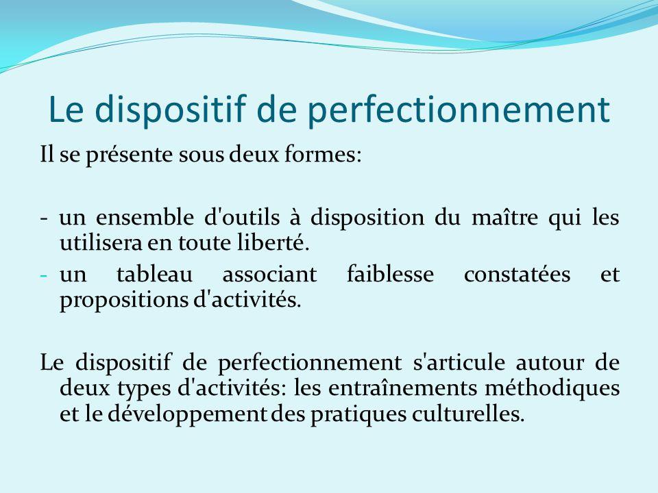 Le dispositif de perfectionnement Il se présente sous deux formes: - un ensemble d outils à disposition du maître qui les utilisera en toute liberté.