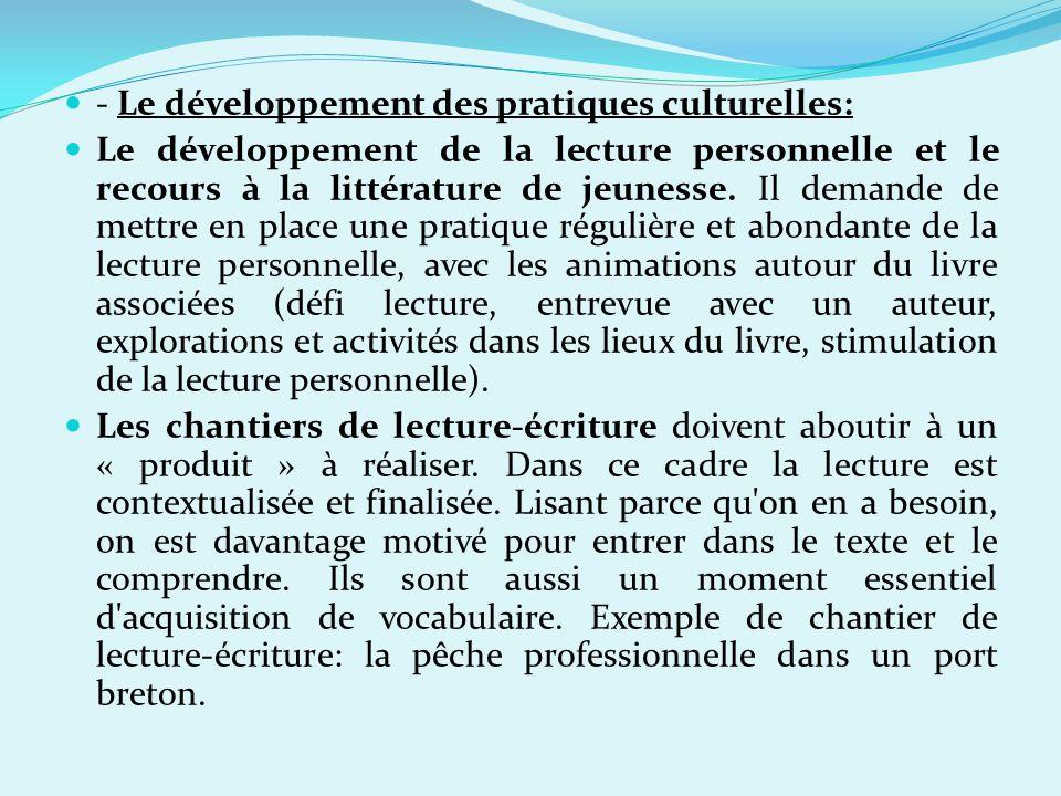 - Le développement des pratiques culturelles: Le développement de la lecture personnelle et le recours à la littérature de jeunesse. Il demande de met