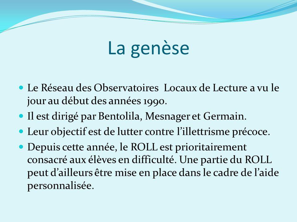 La genèse Le Réseau des Observatoires Locaux de Lecture a vu le jour au début des années 1990. Il est dirigé par Bentolila, Mesnager et Germain. Leur