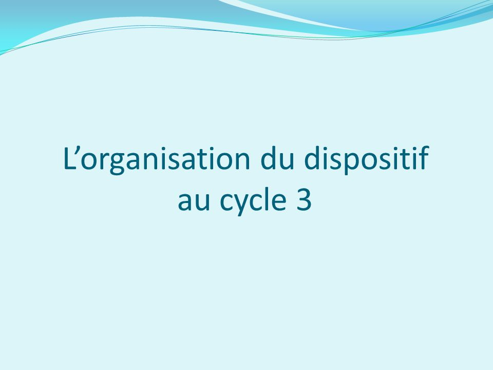 Lorganisation du dispositif au cycle 3