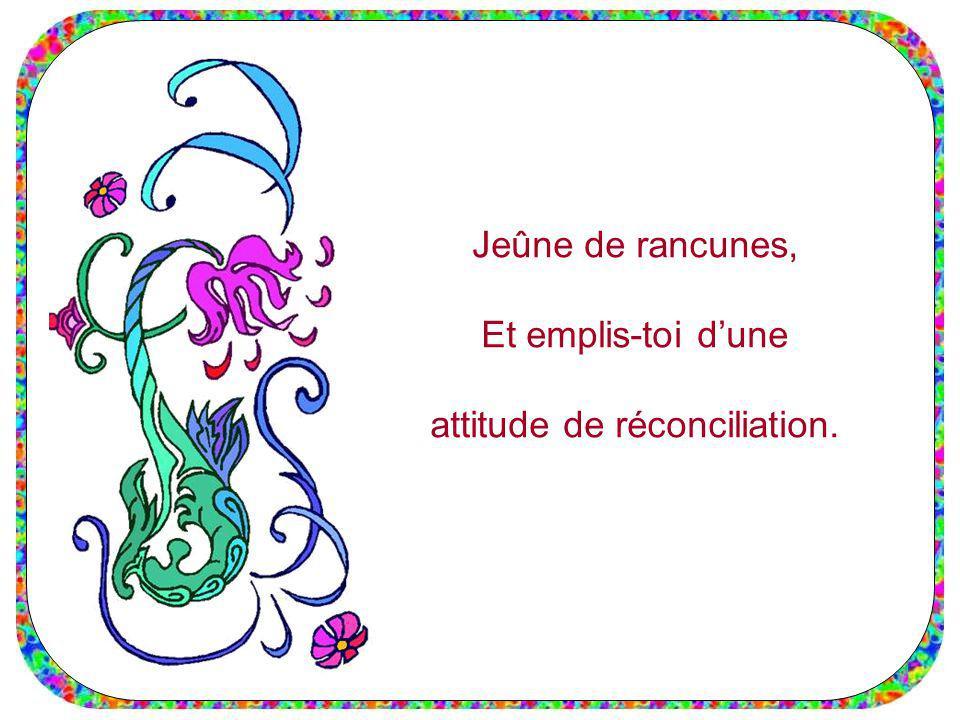Jeûne de rancunes, Et emplis-toi dune attitude de réconciliation.