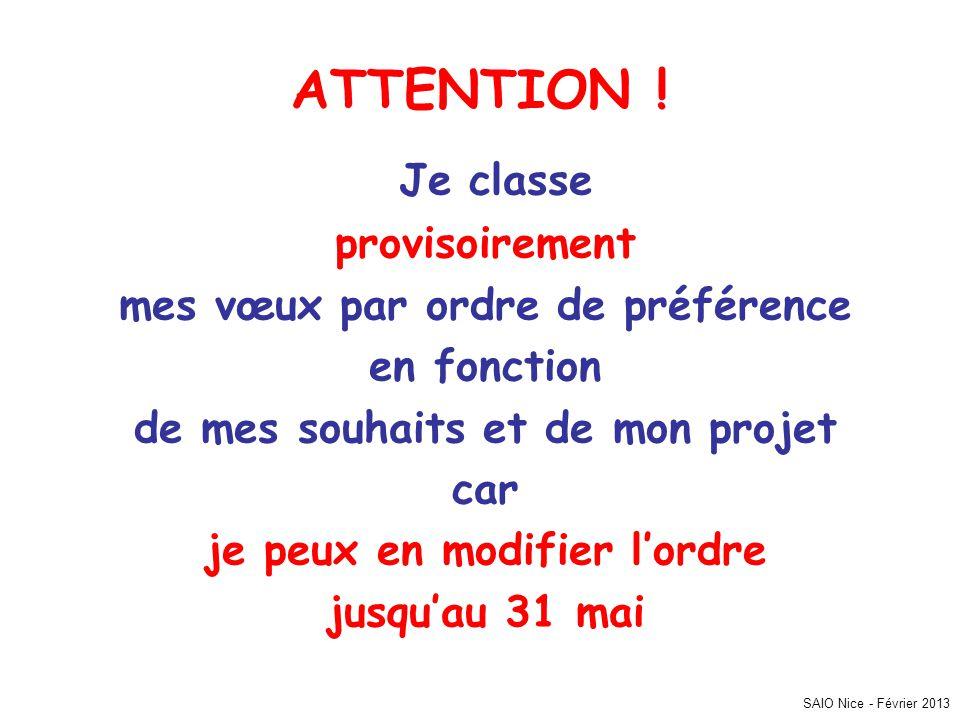 SAIO Nice - Février 2013 ATTENTION ! Je classe provisoirement mes vœux par ordre de préférence en fonction de mes souhaits et de mon projet car je peu