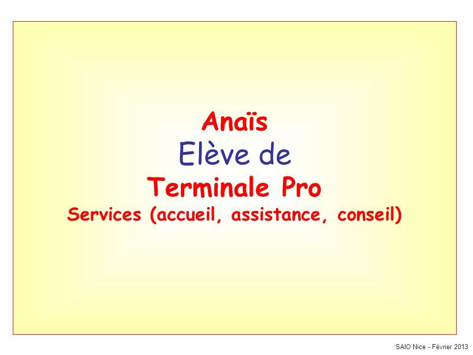 SAIO Nice - Février 2013 Anaïs Elève de Terminale Pro Services (accueil, assistance, conseil)