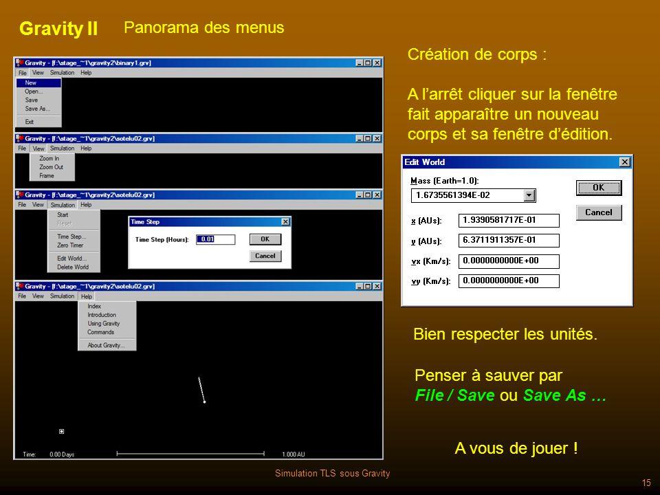 Simulation TLS sous Gravity 15 Gravity II Panorama des menus Création de corps : A larrêt cliquer sur la fenêtre fait apparaître un nouveau corps et sa fenêtre dédition.