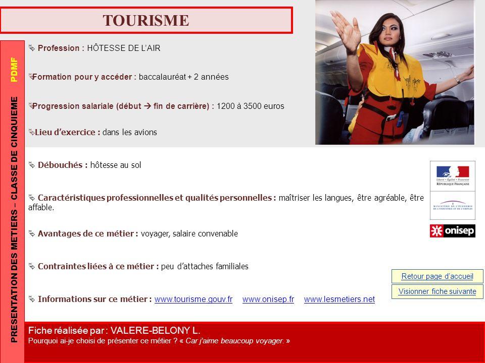 TOURISME Profession : HÔTESSE DE LAIR Formation pour y accéder : baccalauréat + 2 années Progression salariale (début fin de carrière) : 1200 à 3500 e