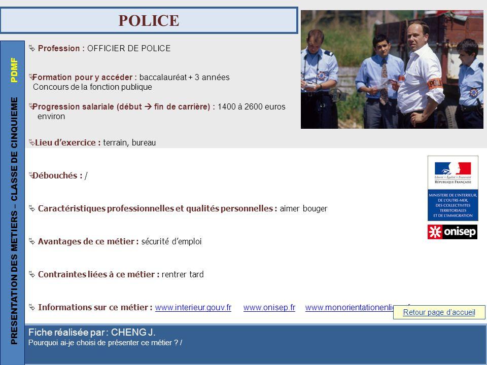 POLICE Profession : OFFICIER DE POLICE Formation pour y accéder : baccalauréat + 3 années Concours de la fonction publique Progression salariale (débu
