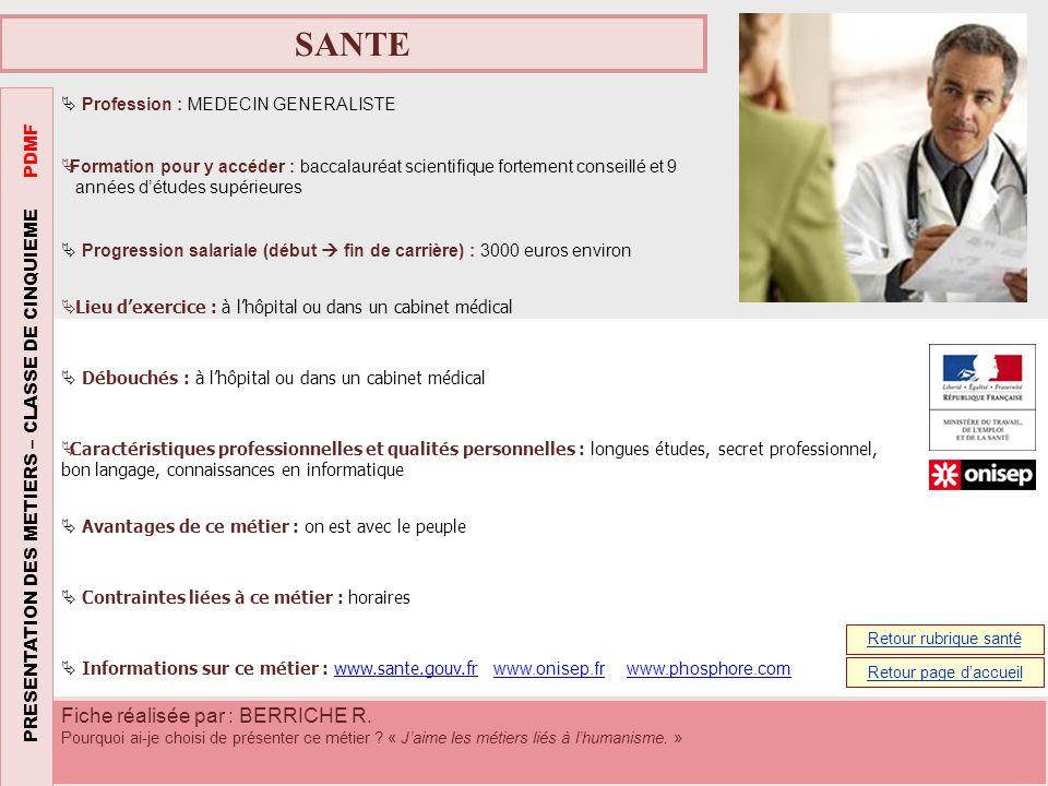 SANTE Profession : KINESITHERAPEUTE Formation pour y accéder : baccalauréat + 3 ou 4 ans, bac Scientifique.