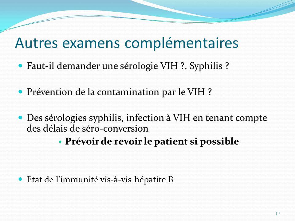 Autres examens complémentaires Faut-il demander une sérologie VIH ?, Syphilis ? Prévention de la contamination par le VIH ? Des sérologies syphilis, i