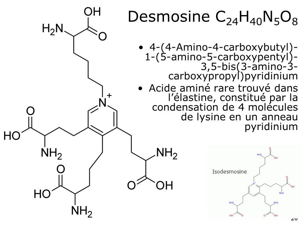 26 Desmosine C 24 H 40 N 5 O 8 4-(4-Amino-4-carboxybutyl)- 1-(5-amino-5-carboxypentyl)- 3,5-bis(3-amino-3- carboxypropyl)pyridinium Acide aminé rare t