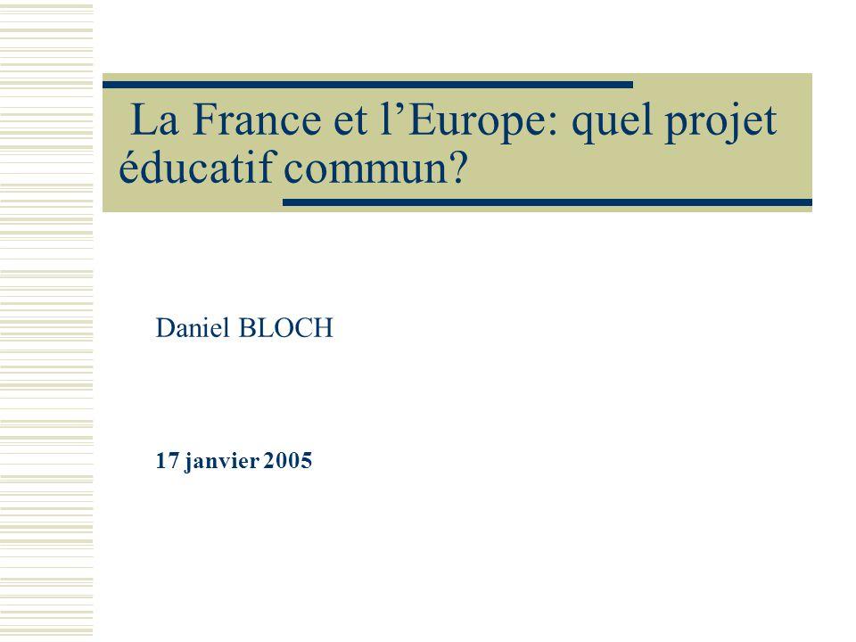 La France et lEurope: quel projet éducatif commun? Daniel BLOCH 17 janvier 2005