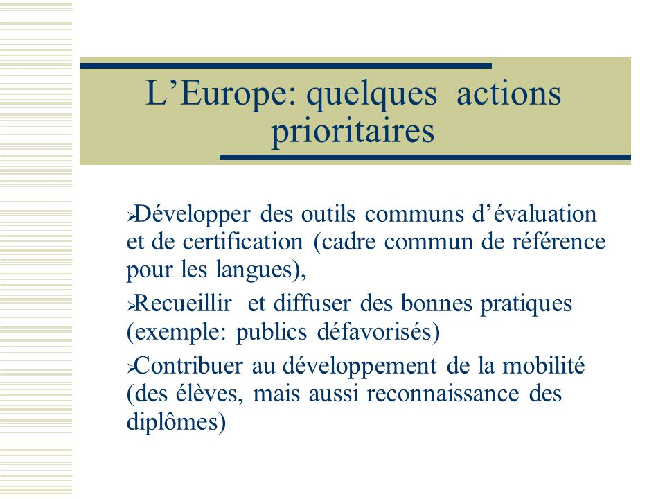 LEurope: quelques actions prioritaires Développer des outils communs dévaluation et de certification (cadre commun de référence pour les langues), Rec