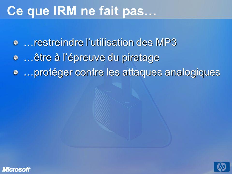 Ce que IRM ne fait pas… …restreindre lutilisation des MP3 …être à lépreuve du piratage …protéger contre les attaques analogiques