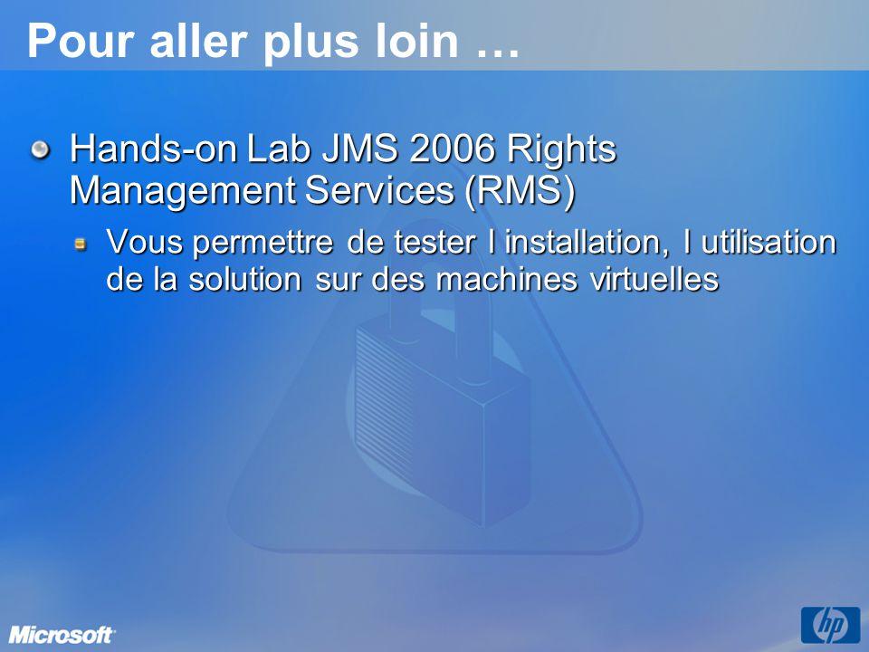 Pour aller plus loin … Hands-on Lab JMS 2006 Rights Management Services (RMS) Vous permettre de tester l installation, l utilisation de la solution su