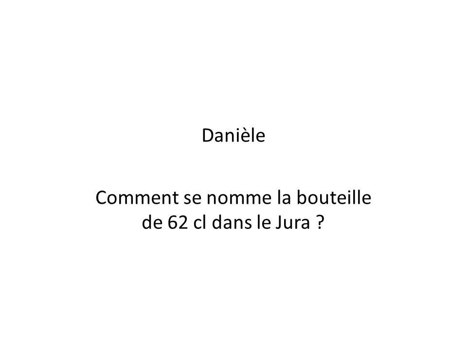 Danièle Comment se nomme la bouteille de 62 cl dans le Jura ?