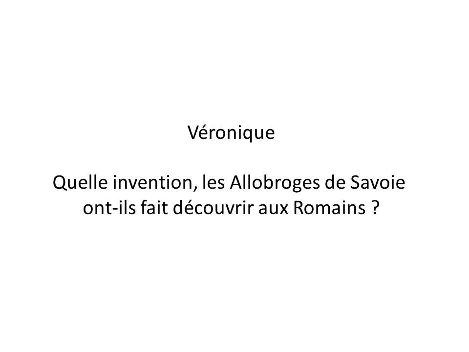 Véronique Quelle invention, les Allobroges de Savoie ont-ils fait découvrir aux Romains ?