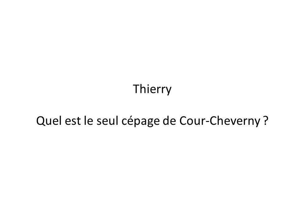 Thierry Quel est le seul cépage de Cour-Cheverny ?