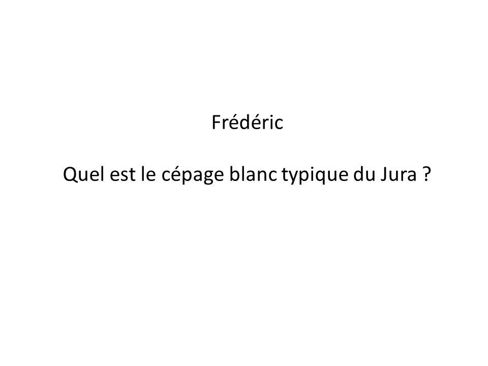 Frédéric Quel est le cépage blanc typique du Jura ?