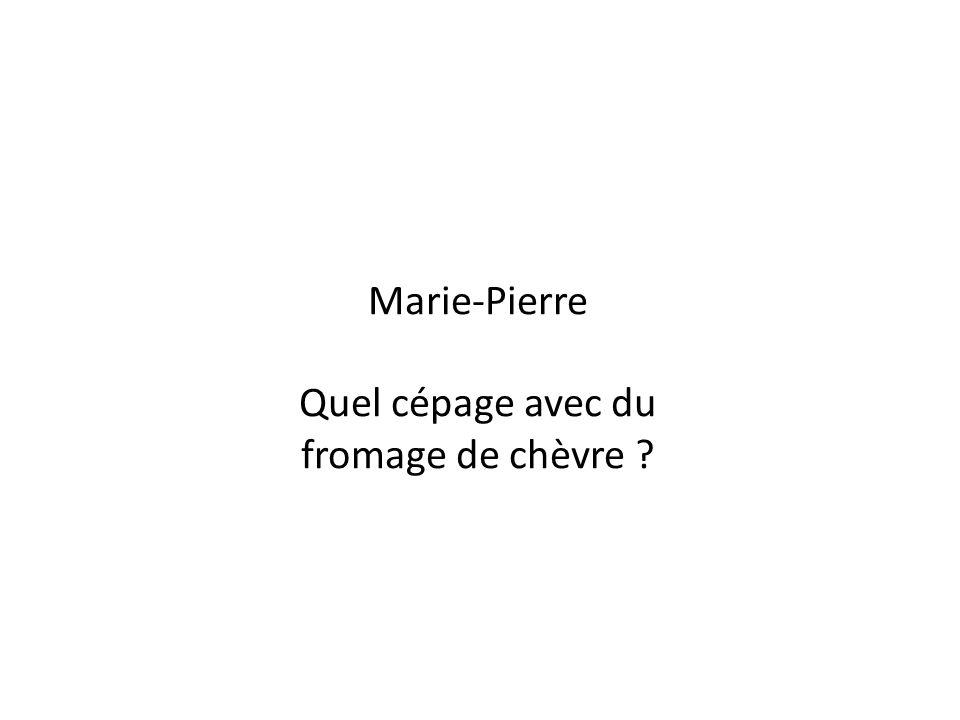 Marie-Pierre Quel cépage avec du fromage de chèvre ?