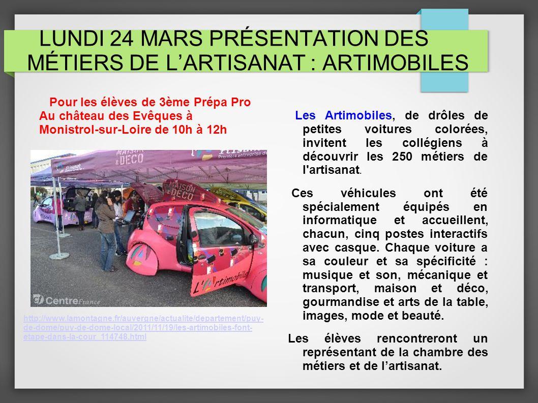LUNDI 24 MARS PRÉSENTATION DES MÉTIERS DE LARTISANAT : ARTIMOBILES Les Artimobiles, de drôles de petites voitures colorées, invitent les collégiens à découvrir les 250 métiers de l artisanat.