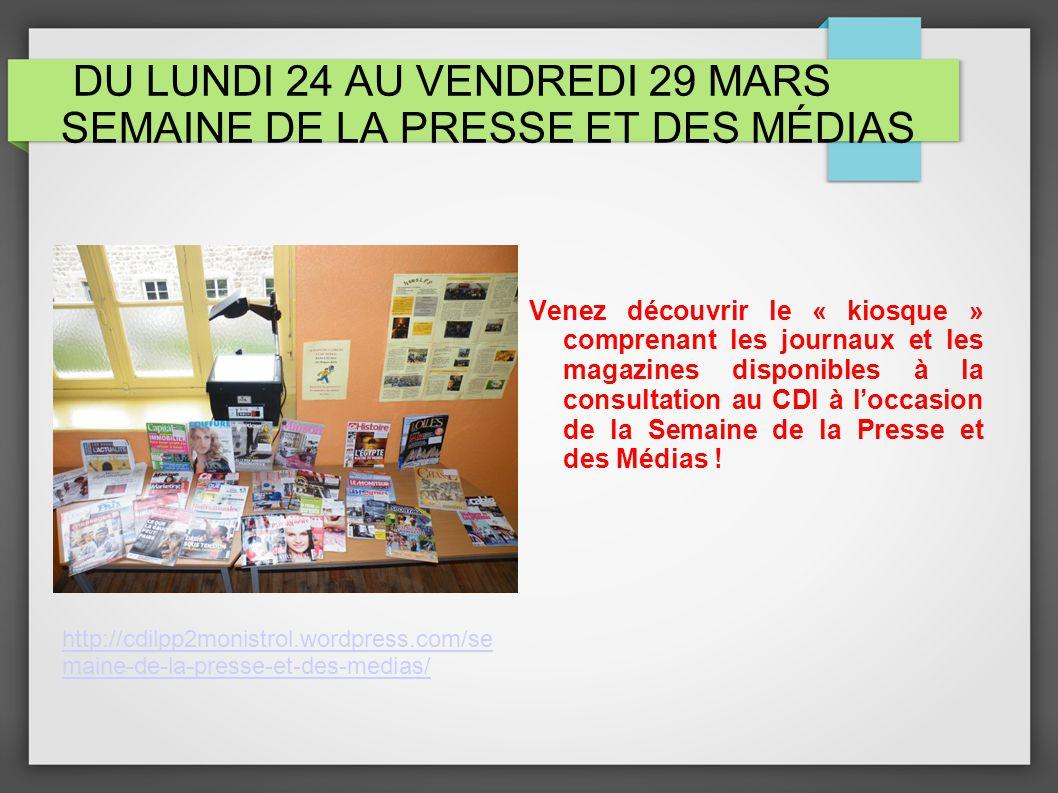 DU LUNDI 24 AU VENDREDI 29 MARS SEMAINE DE LA PRESSE ET DES MÉDIAS Venez découvrir le « kiosque » comprenant les journaux et les magazines disponibles à la consultation au CDI à loccasion de la Semaine de la Presse et des Médias .